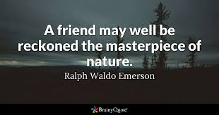 ralph waldo emerson a friend well be reckoned the