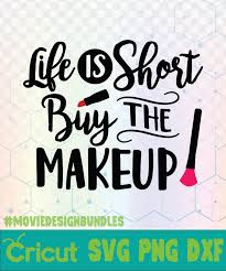 life is short buy the makeup cosmetics makeup quotes logo svg png