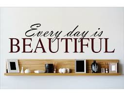 Design With Vinyl Every Day Is Beautiful Wall Decal Wayfair