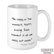be happy in the moment inspirational quote mug semofied