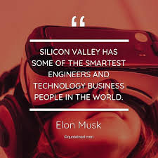 silicon valley has some of the smar elon musk about technology