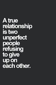 a true relationship is two unperfect people refusing to give up on