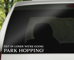Get In Loser We Re Going Park Hopping Decal Disney Decal Etsy