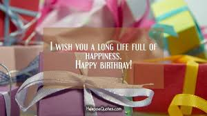 i wish you a long life full of happiness happy birthday