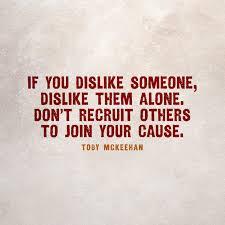 if you dislike someone dislike them alone don t recruit