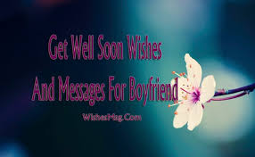 get well soon messages for boyfriend sweet wishes and quotes