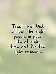 trust that god will put the right people in your life at right