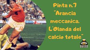 Arancia meccanica. L'Olanda del calcio totale - Pinta n°7 - YouTube