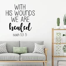 Amazon Com Christian Wall Decal With His Wounds We Are Healed Isaiah Vinyl Scripture And Religious Home Bathroom Decor Church Decoration Handmade
