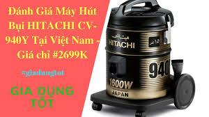 Đánh Giá Máy Hút Bụi Không Túi HITACHI CV-940Y Tại Việt Nam - Gia Dụng Tốt.  - YouTube