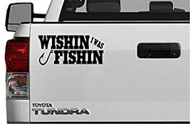 Amazon Com Wishin I Was Fishin B Decal Fish Fishing Stickers Decals Auto Vinyl All Weather Design Diy Decal Window Car Suv Truck Bumper Sticker 5 X 5 Black Automotive