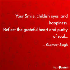 your smile childish eyes quotes writings by gurmeet singh