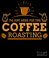 im just here for the coffee roasting roaster digital art by