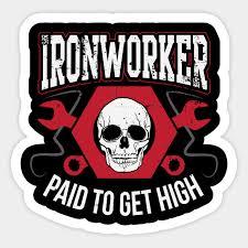 Ironworker Paid To Get High Ironworker Sticker Teepublic
