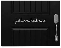 Amazon Com Cliffbennett Y All Come Back Now Door Decal Goodbye Yall Front Door Sticker Greeting For Home Southern Vinyl Quote Country House Decor Wall Saying Home Kitchen
