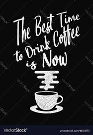 quote coffee poster the best time to drink coffee vector image