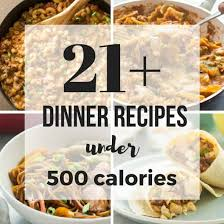 21 dinner recipes under 500 calories