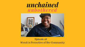S2, E28: Wendi is Protective of Her Community - Unchained. Unbothered.