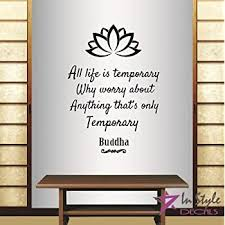 Amazon Com In Style Decals Wall Vinyl Decal Home Decor Art Sticker Buddha Quote All Life Is Temporary Why Worry About Anything That S Only Temporary Lotus Flower Room Removable Stylish Mural Unique Design 2192