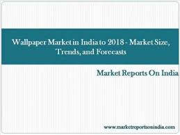 wallpaper market in india to 2018