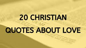 christian quotes about love inspiring christian love quotes