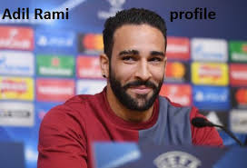 Adil Rami profile, height, family, girlfriend, wife and more