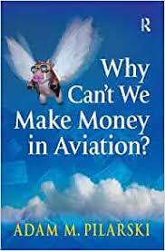 Why Can't We Make Money in Aviation?: Pilarski, Adam M.: 9780754649113:  Amazon.com: Books