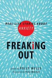 Freaking Out: Real-life Stories About Anxiety by Polly Wells