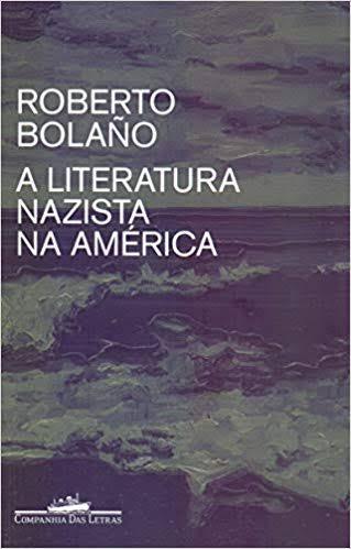 """Resultado de imagem para a literatura nazista na america roberto bolano imagens"""""""