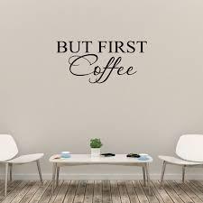 Wall Decal Quote But First Coffee Home Sticker Decor C223 Walmart Com Walmart Com