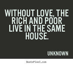 quote about love out love the rich and poor live in the