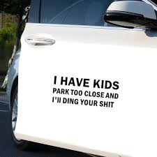 I Have Kids Park Too Close And I Ll Ding Your Sh T Funny Car Truck Decal Sticker D008 Car Stickers Aliexpress
