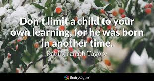 rabindranath tagore don t limit a child to your own