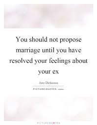 you should not propose marriage until you have resolved your