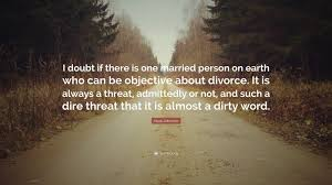 "Nora Johnson Quote: ""I doubt if there is one married person on earth who  can be objective about divorce. It is always a threat, admittedly or..."" (7  wallpapers) - Quotefancy"