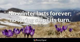 hal borland no winter lasts forever no spring skips its