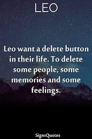 leo want a delete button in their life to delete some people