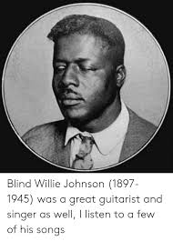 Blind Willie Johnson 1897-1945 Was a Great Guitarist and Singer as ...