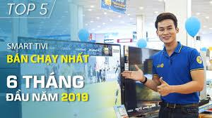 Top 5 Smart tivi bán chạy nhất Điện máy XANH 6 tháng đầu năm 2019