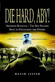 Amazon.com: Die Hard, Aby!: Abraham Bevistein - The Boy Soldier Shot to  Encourage the Others eBook: Lister, David: Kindle Store
