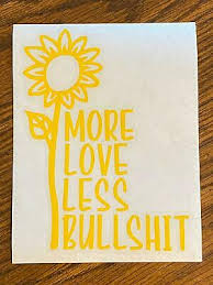 More Love Less Bullshit Sunflower Vinyl Decal Sticker 4 5 X6 Ebay