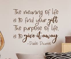 The Meaning Of Life Pablo Picasso Quote Wall Decal Purpose Of Life Wall Quote Inspirational Quote Wall Decor Classroom Decor