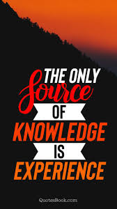 the only source of knowledge is experience quotesbook