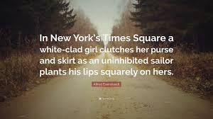 "alfred eisenstaedt quote ""in new york s times square a white clad"
