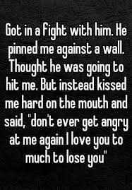 quotes about love for him got in a fight him he pinned me