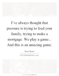 i ve always thought that pressure is trying to feed your family