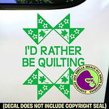 Amazon Com I D Rather Be Quilting Quilt Vinyl Decal Sticker F Handmade