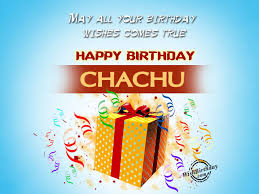 all your birthday wishes come true happy birthday chachu nice