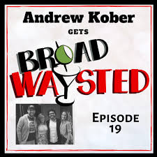 Episode 19: Andrew Kober gets Broadwaysted! | Broadway Podcast Network