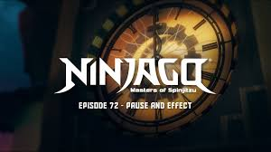Pause and Effect | Ninjago Wiki